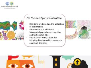 On the need for visualization Decisions are based on the utilization of information