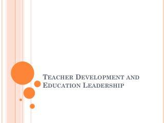 Teacher Development and Education Leadership