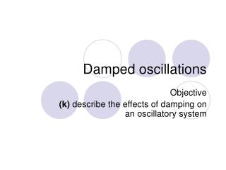 Damped oscillations