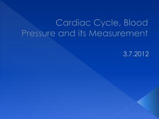 Cardiac Cycle, Blood Pressure and its Measurement