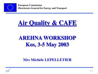 Air Quality & CAFE AREHNA WORKSHOP Kos, 3-5 May 2003 Mrs Michèle LEPELLETIER