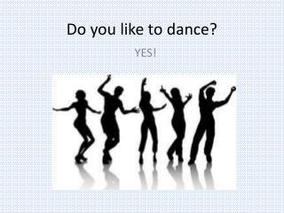 Do you like to dance?