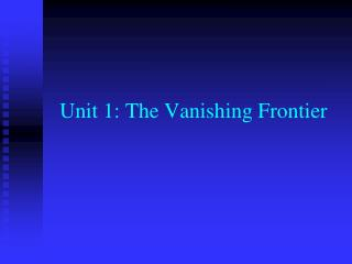 Unit 1: The Vanishing Frontier