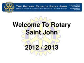 Welcome To Rotary Saint John   2012 / 2013