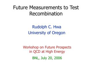 Future Measurements to Test Recombination