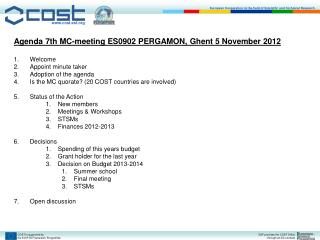 Agenda  7th  MC-meeting ES0902 PERGAMON,  Ghent 5 November 2012 Welcome Appoint minute taker