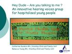 Hey Dude   Are you talking to me   An innovative hearing voices group for hospitalised young people