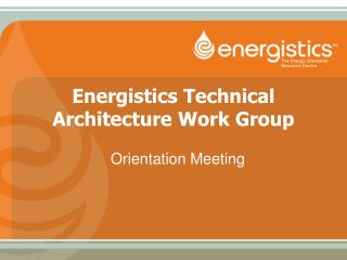 Energistics Technical Architecture Work Group