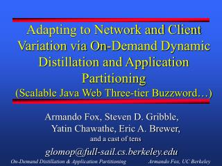 Adapting to Network and Client Variation via On-Demand Dynamic Distillation and Application Partitioning Scalable Java W