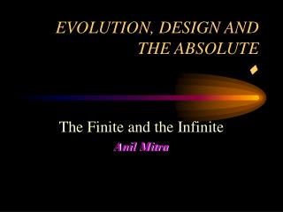 EVOLUTION, DESIGN AND THE ABSOLUTE ?