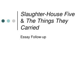 Slaughter-House Five  &  The Things They Carried