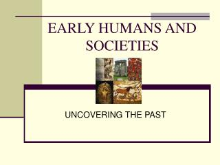 EARLY HUMANS AND SOCIETIES