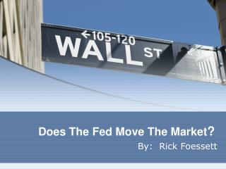 Does The Fed Move The Market ?