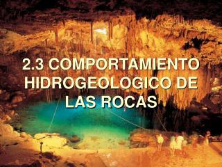 2.3 COMPORTAMIENTO HIDROGEOLOGICO DE LAS ROCAS