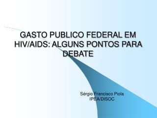 GASTO PUBLICO FEDERAL EM HIV/AIDS: ALGUNS PONTOS PARA DEBATE