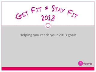 Helping you reach your 2013 goals