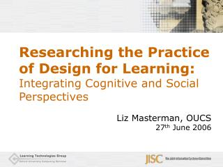Researching the Practice of Design for Learning:  Integrating Cognitive and Social Perspectives