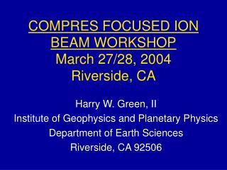 COMPRES FOCUSED ION BEAM WORKSHOP March 27/28, 2004 Riverside, CA