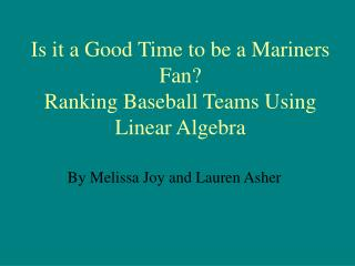 Is it a Good Time to be a Mariners Fan?  Ranking Baseball Teams Using Linear Algebra