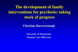 The development of family interventions for psychosis: taking stock of progress