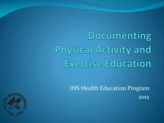 Documenting  Physical Activity and  Exercise Education