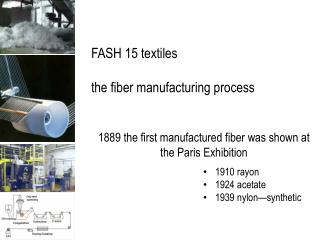 FASH 15 textiles  the fiber manufacturing process   1889 the first manufactured fiber was shown at the Paris Exhibition