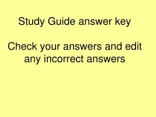 Study Guide answer key Check your answers and edit any incorrect answers