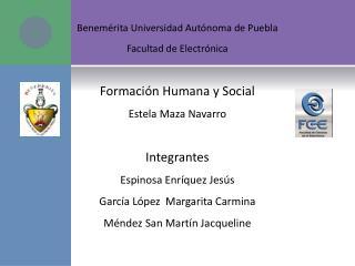 Benemérita Universidad Autónoma de Puebla Facultad de Electrónica Formación Humana y Social