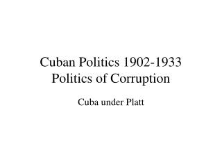 Cuban Politics 1902-1933 Politics of Corruption