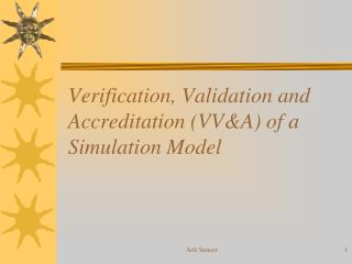 Verification ,  Validation  and Accreditation (VV&A) of a Simulation Model