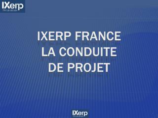 IXERP France La conduite  de projet