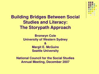 Building Bridges Between Social Studies and Literacy:  The Storypath Approach Bronwyn Cole