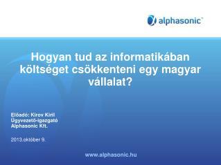 Hogyan tud az informatikában költséget csökkenteni egy magyar vállalat ?