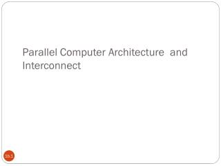 Parallel Computer Architecture  and Interconnect