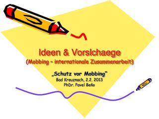 Ideen & Vorslchaege (Mobbing – internationale Zusammenarbeit)