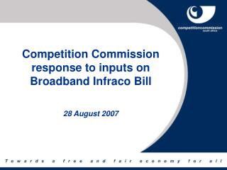 Competition Commission response to inputs on Broadband Infraco Bill 28 August 2007