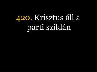 420.  Krisztus áll a parti sziklán