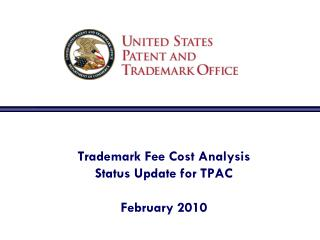 Trademark Fee Cost Analysis  Status Update for TPAC February 2010