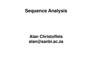 Sequence Analysis Alan Christoffels alan@sanbi.ac.za