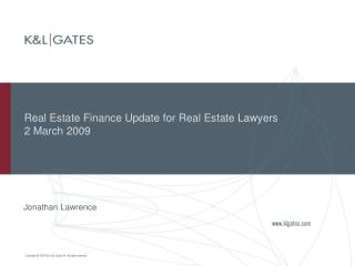 Real Estate Finance Update for Real Estate Lawyers  2 March 2009