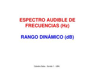 ESPECTRO AUDIBLE DE FRECUENCIAS (Hz)  RANGO DINÁMICO (dB)