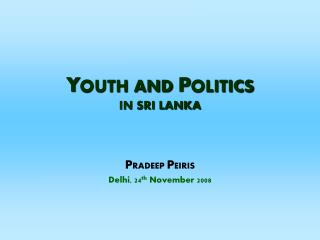 Y OUTH AND  P OLITICS IN SRI LANKA