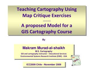Makram Murad-al-shaikh M.S. Cartography GIS and cartography instructor � Educational Services
