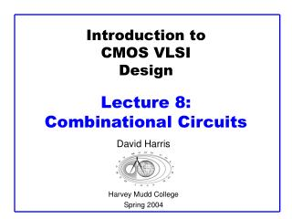 Introduction to CMOS VLSI Design  Lecture 8:  Combinational Circuits