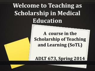 Welcome to Teaching as Scholarship in Medical Education