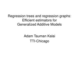Regression trees and regression graphs: Efficient estimators for  Generalized Additive Models