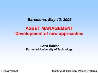 Barcelona, May 13, 2003 ASSET MANAGEMENT Development of new approaches  Gerd Balzer