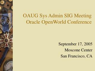 OAUG Sys Admin SIG Meeting Oracle OpenWorld Conference