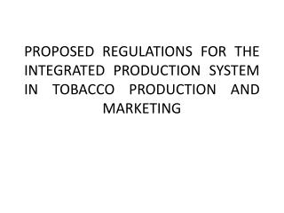 PROPOSED REGULATIONS FOR THE  INTEGRATED PRODUCTION SYSTEM IN TOBACCO PRODUCTION AND MARKETING