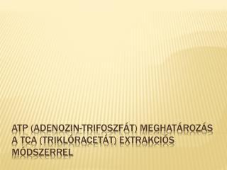 ATP ( adenozin-trifoszfát ) meghatározás a TCA ( triklóracetát )  extrakciós  módszerrel